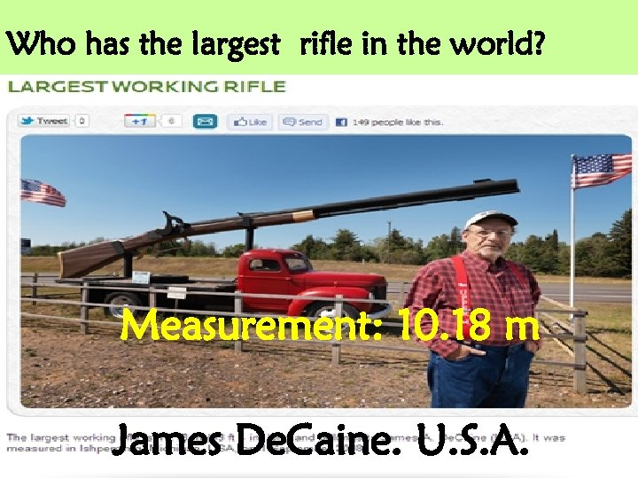 Who has the largest rifle in the world? Measurement: 10. 18 m James De.