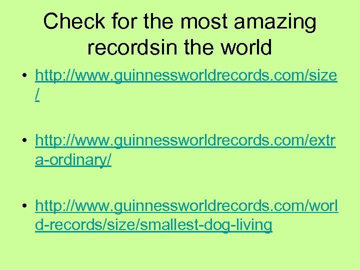 Check for the most amazing recordsin the world • http: //www. guinnessworldrecords. com/size /
