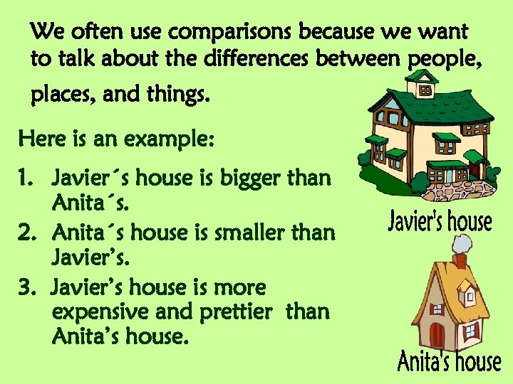 We often use comparisons because we want to talk about the differences between people,