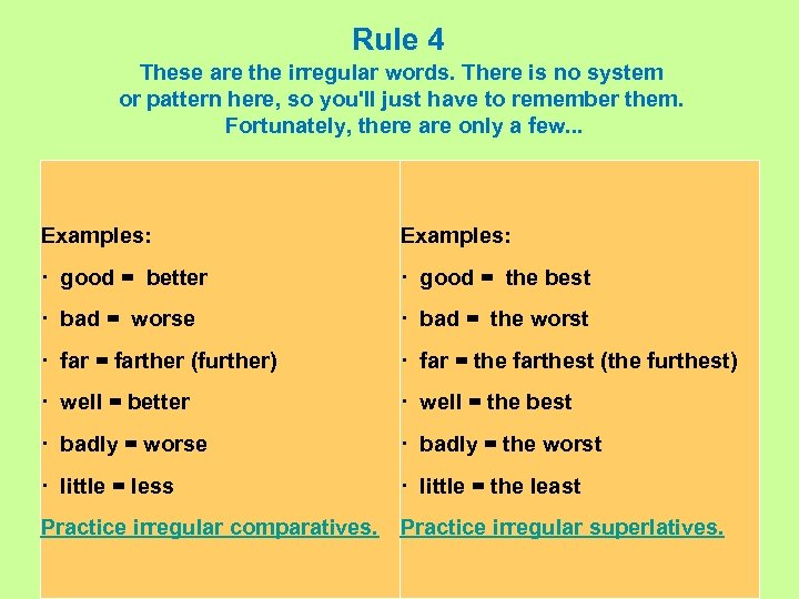 Rule 4 These are the irregular words. There is no system or pattern here,