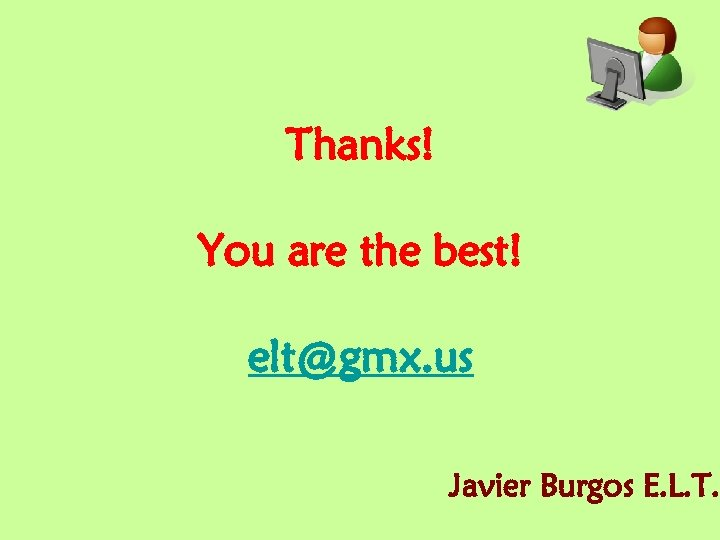 Thanks! You are the best! elt@gmx. us Javier Burgos E. L. T.