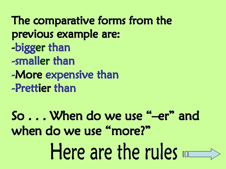 The comparative forms from the previous example are: -bigger than -smaller than -More expensive