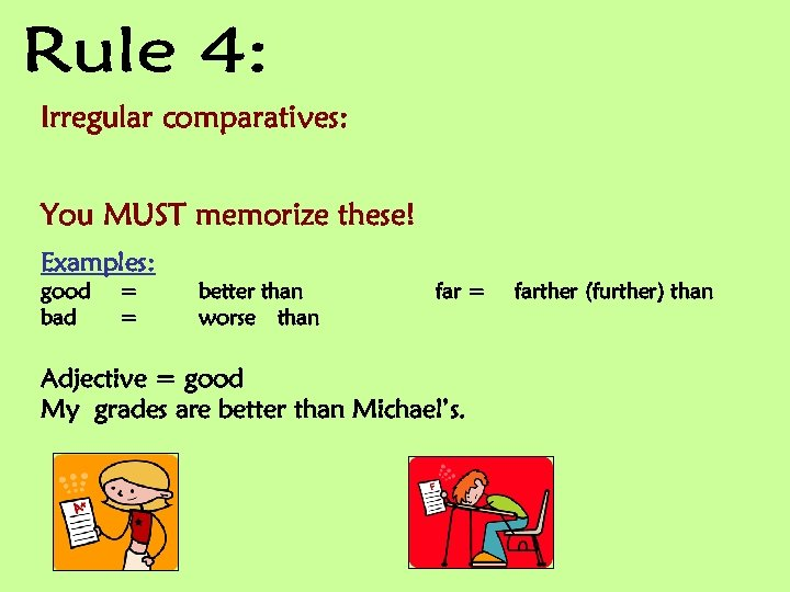 Irregular comparatives: You MUST memorize these! Examples: good bad = = better than worse