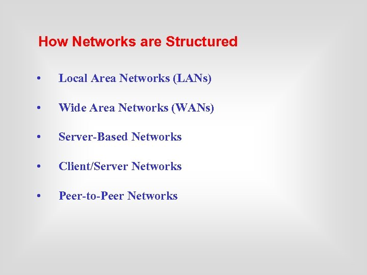 How Networks are Structured • Local Area Networks (LANs) • Wide Area Networks (WANs)