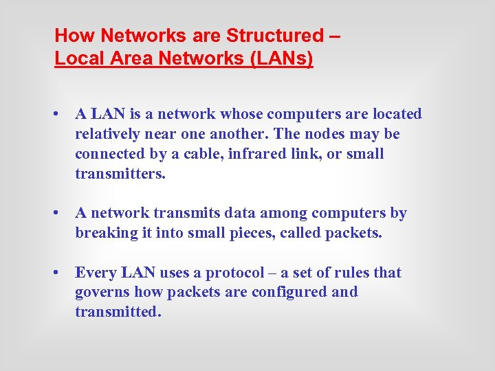 How Networks are Structured – Local Area Networks (LANs) • A LAN is a