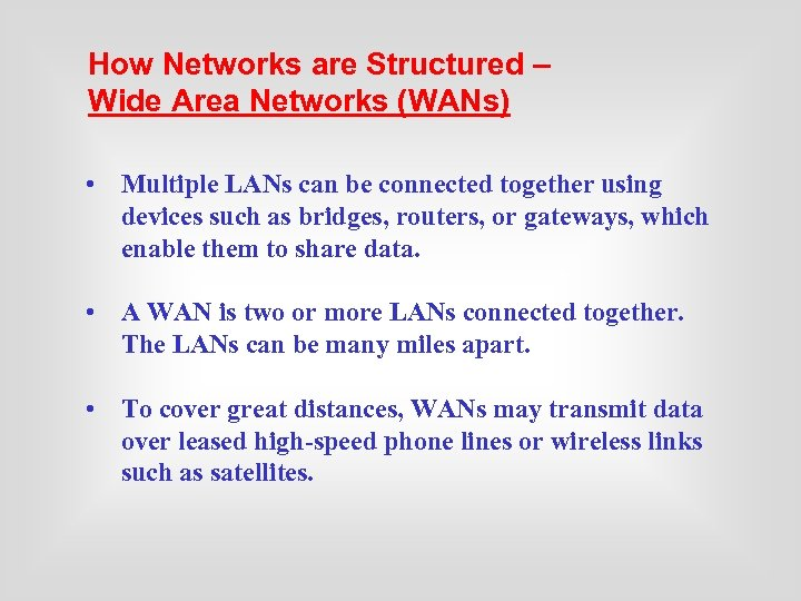 How Networks are Structured – Wide Area Networks (WANs) • Multiple LANs can be