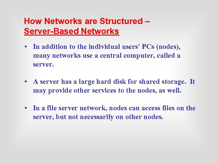 How Networks are Structured – Server-Based Networks • In addition to the individual users'