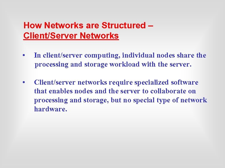 How Networks are Structured – Client/Server Networks • In client/server computing, individual nodes share