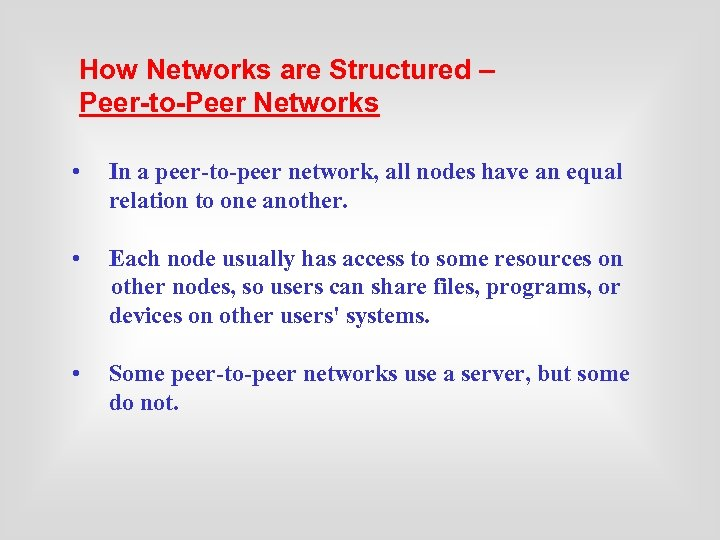 How Networks are Structured – Peer-to-Peer Networks • In a peer-to-peer network, all nodes