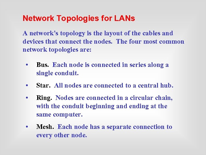 Network Topologies for LANs A network's topology is the layout of the cables and