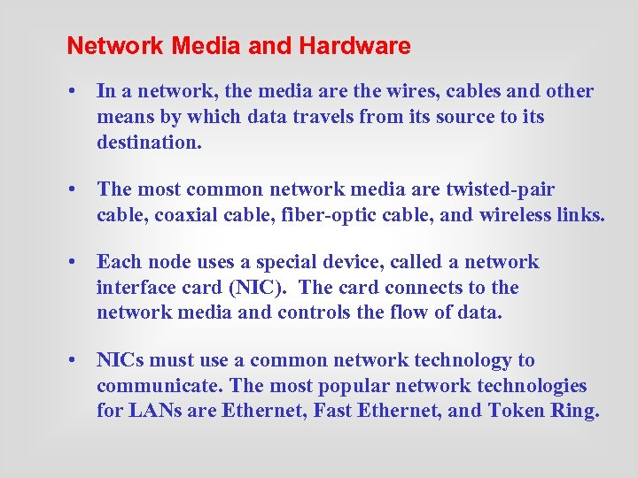 Network Media and Hardware • In a network, the media are the wires, cables