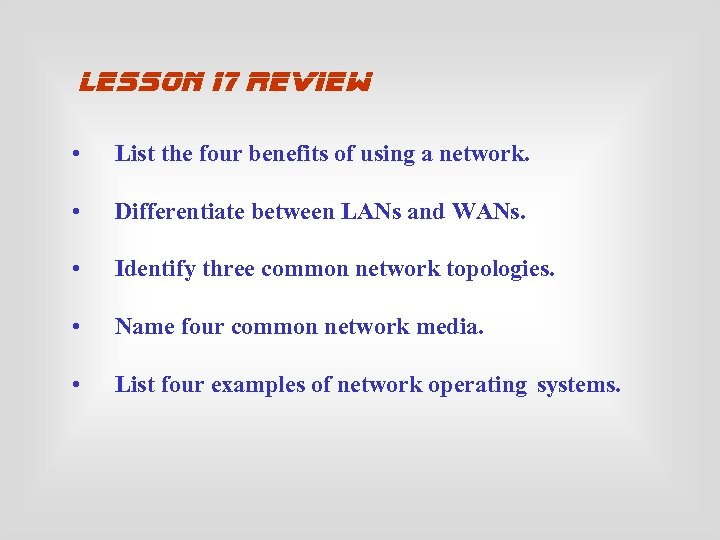 lesson 17 review • List the four benefits of using a network. • Differentiate