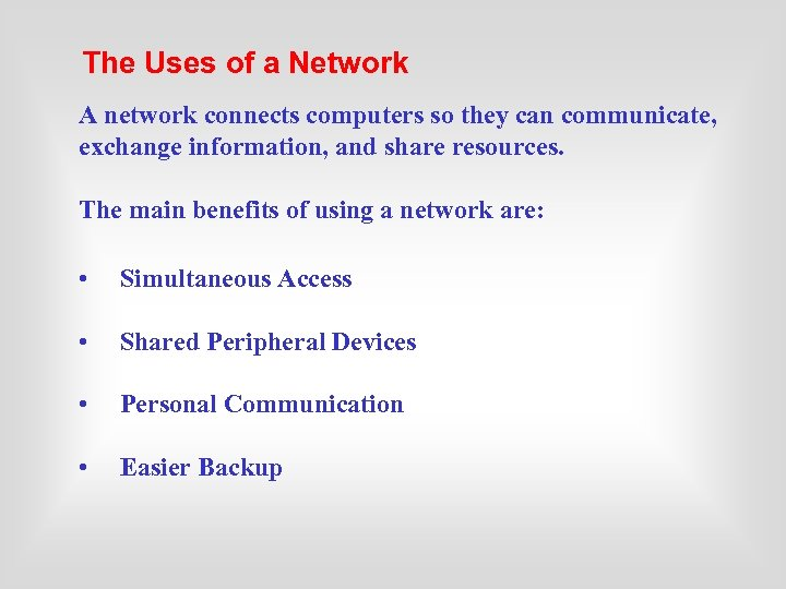 The Uses of a Network A network connects computers so they can communicate, exchange