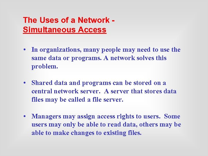 The Uses of a Network Simultaneous Access • In organizations, many people may need