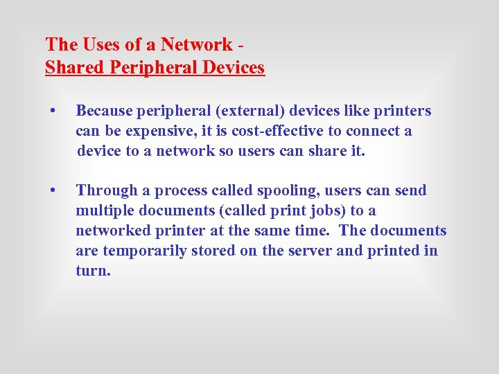 The Uses of a Network Shared Peripheral Devices • Because peripheral (external) devices like