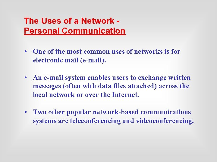 The Uses of a Network Personal Communication • One of the most common uses