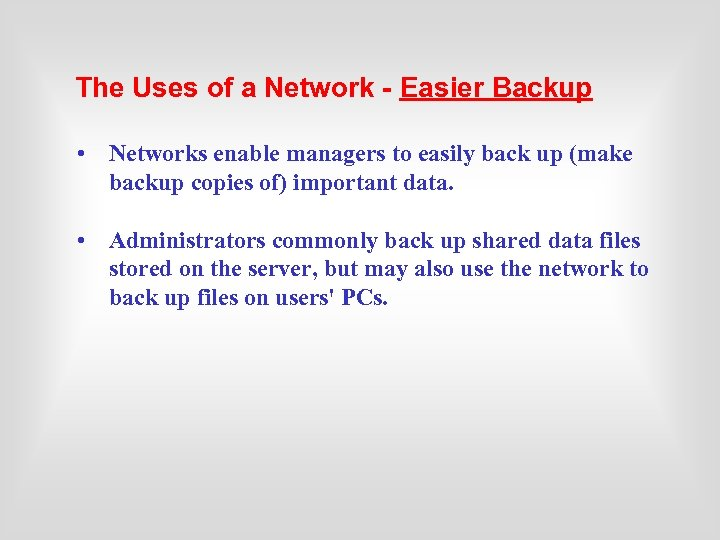 The Uses of a Network - Easier Backup • Networks enable managers to easily