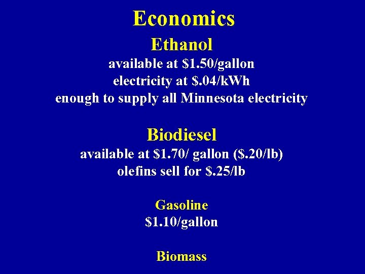 Economics Ethanol available at $1. 50/gallon electricity at $. 04/k. Wh enough to supply