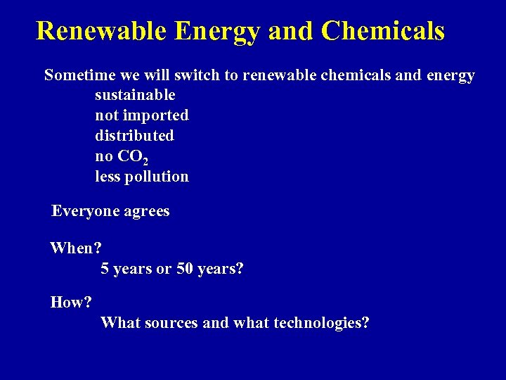 Renewable Energy and Chemicals Sometime we will switch to renewable chemicals and energy sustainable
