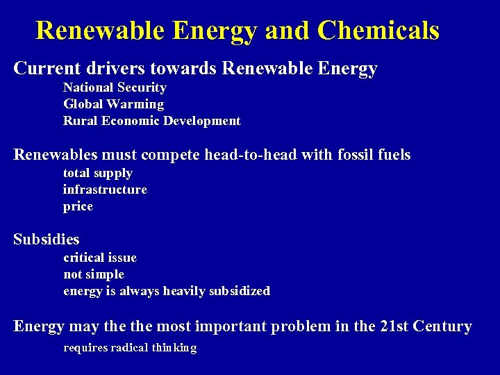 Renewable Energy and Chemicals Current drivers towards Renewable Energy National Security Global Warming Rural