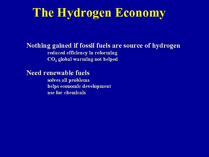 The Hydrogen Economy Nothing gained if fossil fuels are source of hydrogen reduced efficiency