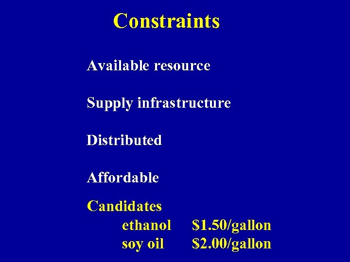 Constraints Available resource Supply infrastructure Distributed Affordable Candidates ethanol soy oil $1. 50/gallon $2.