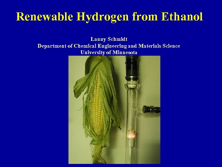 Renewable Hydrogen from Ethanol Lanny Schmidt Department of Chemical Engineering and Materials Science University