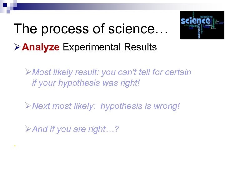 The process of science… Ø Analyze Experimental Results ØMost likely result: you can't tell