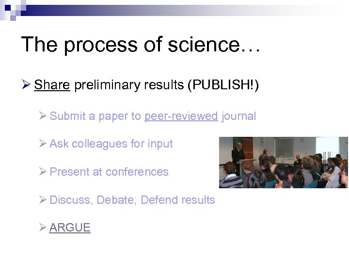 The process of science… Ø Share preliminary results (PUBLISH!) Ø Submit a paper to