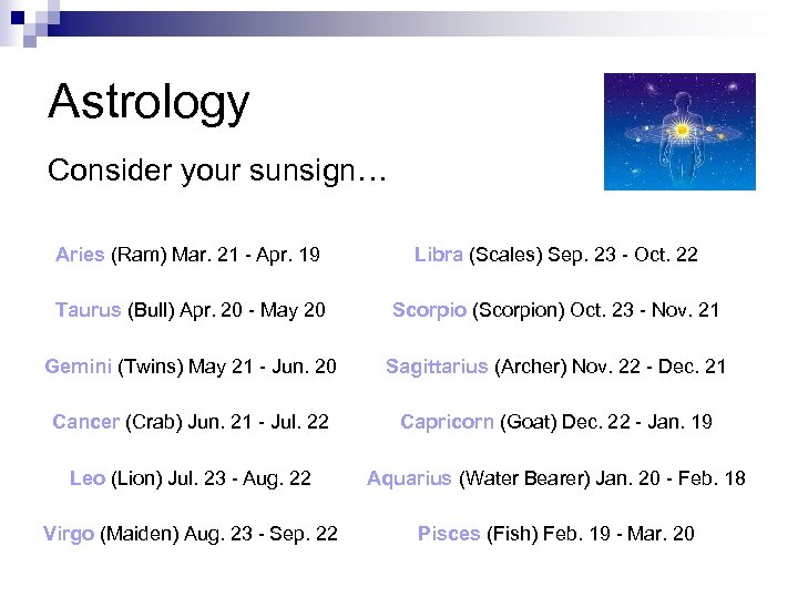 Astrology Consider your sunsign… Aries (Ram) Mar. 21 - Apr. 19 Libra (Scales) Sep.