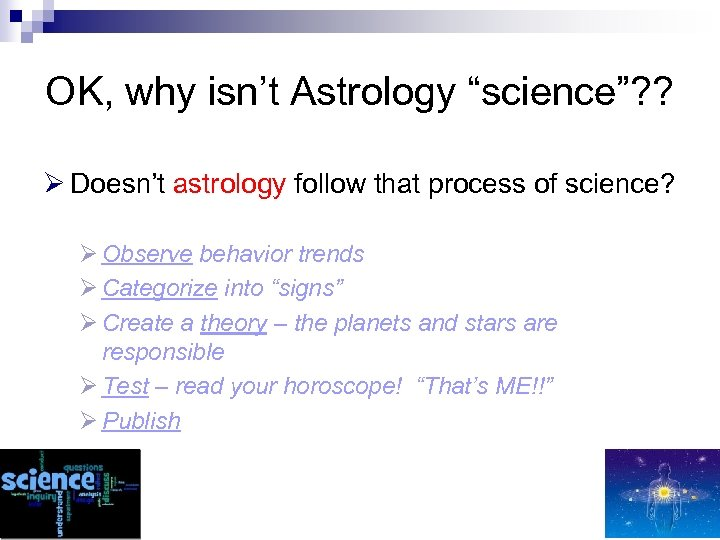"OK, why isn't Astrology ""science""? ? Ø Doesn't astrology follow that process of science?"