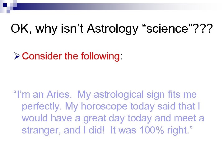 "OK, why isn't Astrology ""science""? ? ? Ø Consider the following: ""I'm an Aries."