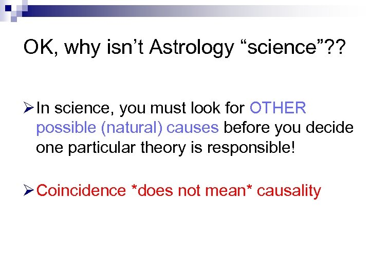 "OK, why isn't Astrology ""science""? ? Ø In science, you must look for OTHER"