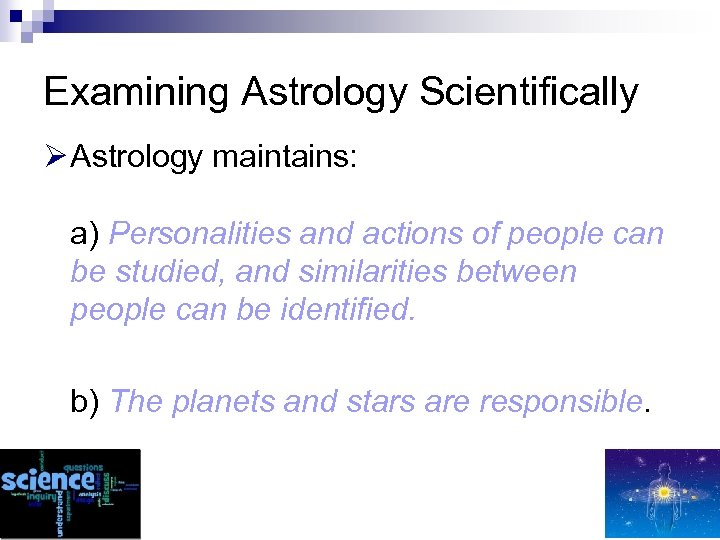Examining Astrology Scientifically Ø Astrology maintains: a) Personalities and actions of people can be