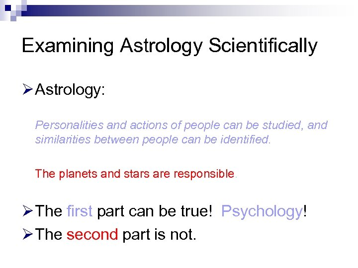 Examining Astrology Scientifically Ø Astrology: Personalities and actions of people can be studied, and