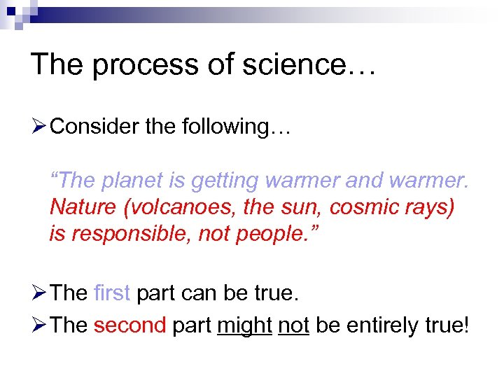 "The process of science… Ø Consider the following… ""The planet is getting warmer and"