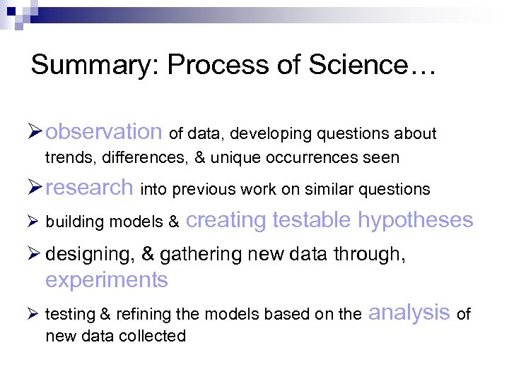 Summary: Process of Science… Ø observation of data, developing questions about trends, differences, &