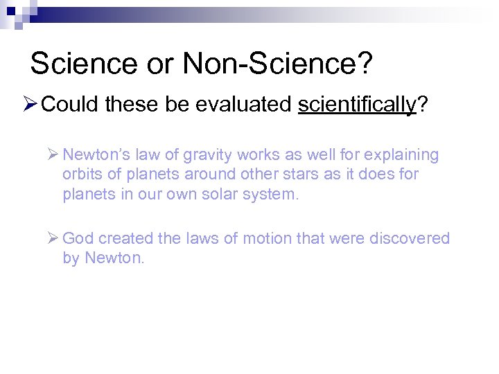 Science or Non-Science? Ø Could these be evaluated scientifically? Ø Newton's law of gravity