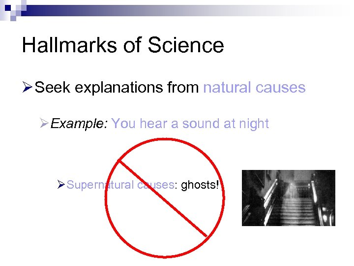 Hallmarks of Science Ø Seek explanations from natural causes ØExample: You hear a sound