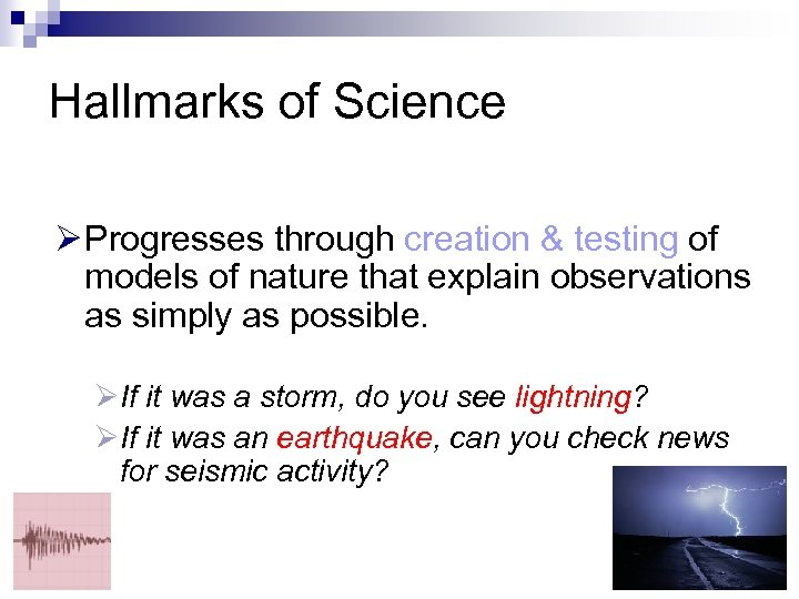Hallmarks of Science Ø Progresses through creation & testing of models of nature that
