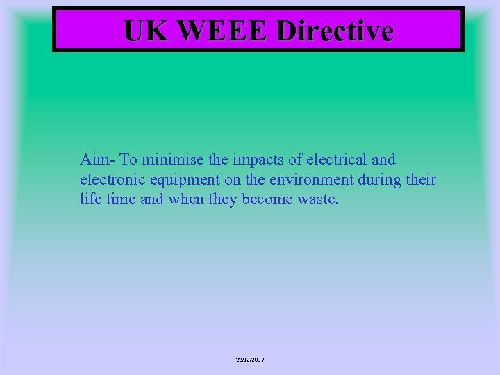 UK WEEE Directive Aim- To minimise the impacts of electrical and electronic equipment on