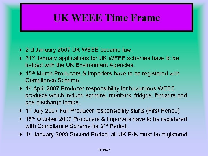 UK WEEE Time Frame 4 2 rd January 2007 UK WEEE became law. 4
