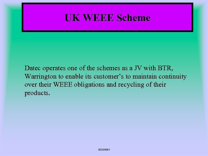 UK WEEE Scheme Datec operates one of the schemes as a JV with BTR,