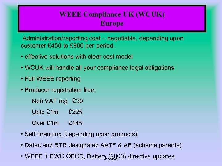 WEEE Compliance UK (WCUK) Europe Administration/reporting cost – negotiable, depending upon customer £ 450
