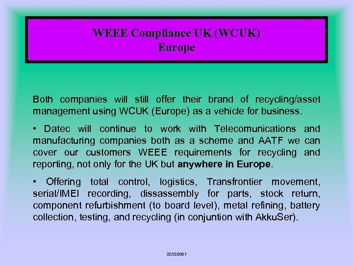 WEEE Compliance UK (WCUK) Europe Both companies will still offer their brand of recycling/asset
