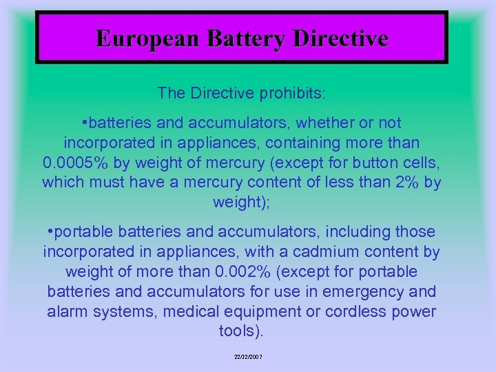 European Battery Directive The Directive prohibits: • batteries and accumulators, whether or not incorporated