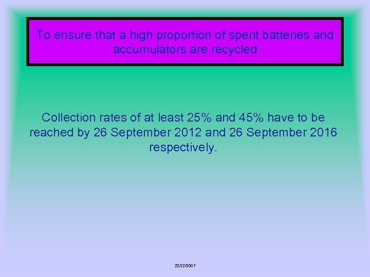To ensure that a high proportion of spent batteries and accumulators are recycled Collection