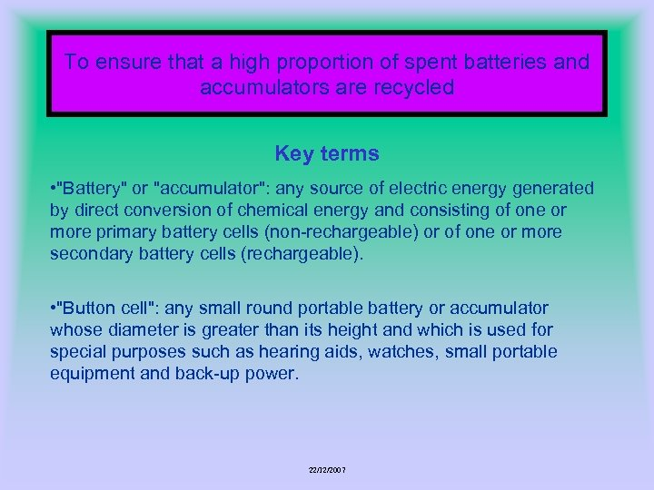 To ensure that a high proportion of spent batteries and accumulators are recycled Key