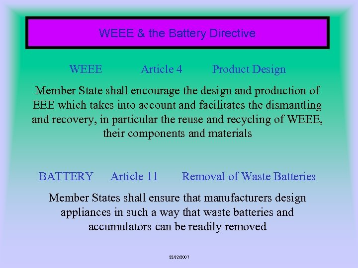 WEEE & the Battery Directive WEEE Article 4 Product Design Member State shall encourage