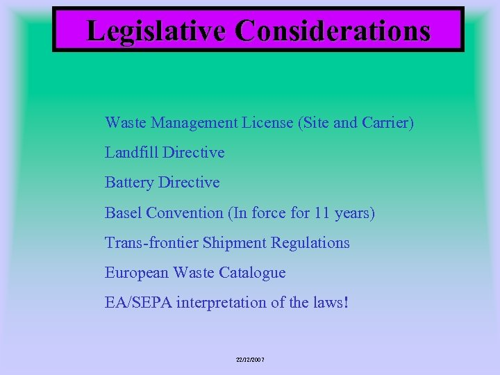 Legislative Considerations Waste Management License (Site and Carrier) Landfill Directive Battery Directive Basel Convention